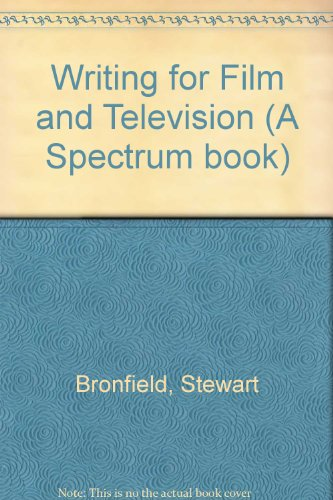 Writing for Film and Television (A Spectrum book): Bronfield, Stewart