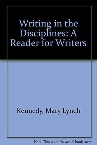 Writing in the Disciplines: A Reader for Writers (0139708723) by Kennedy, Mary Lynch; Kennedy, William J.