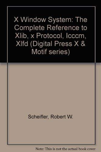 9780139712012: X Window System: The Complete Reference to Xlib, x Protocol, Icccm, Xlfd (Digital Press X & Motif series)