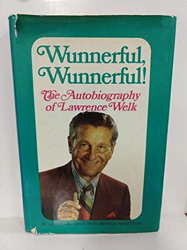 Wunnerful, Wunnerful; The Autobiography of Lawrence Welk **Signed**: Welk, Lawrence