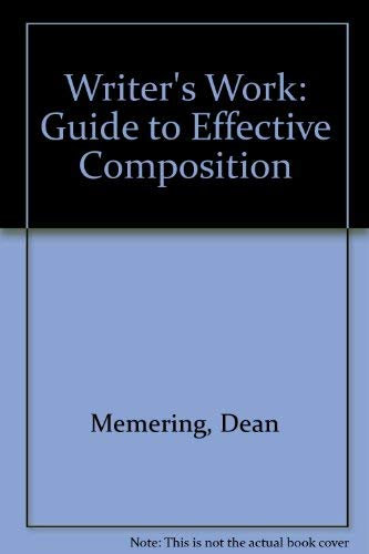Writer's Work: Guide to Effective Composition: Memering, Dean, O'Hara,