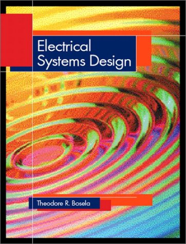 Electrical Systems Design: Theodore R. Bosela Ph.D. PE