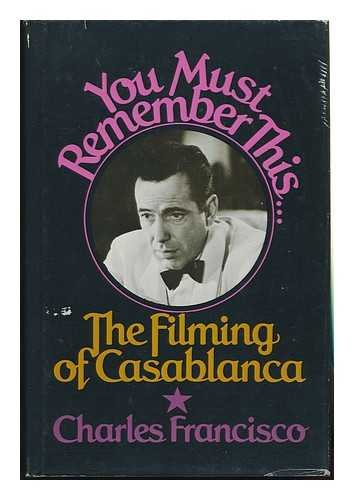 9780139770586: You must remember this: The filming of Casablanca