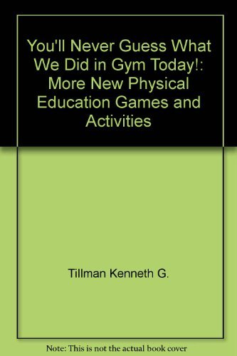 You'll Never Guess What We Did in Gym Today!: More New Physical Education Games and Activities