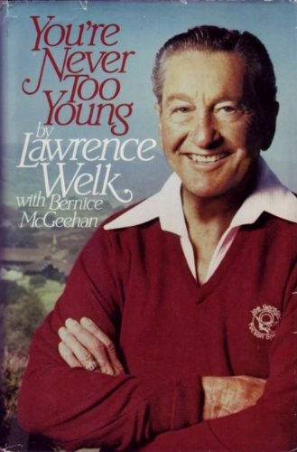 You're Never Too Young: Welk, Lawrence with