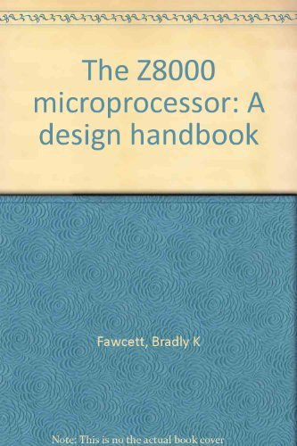 THE Z8000 MICROPROCESSOR A Design Handbook: Fawcett, Bradly K.