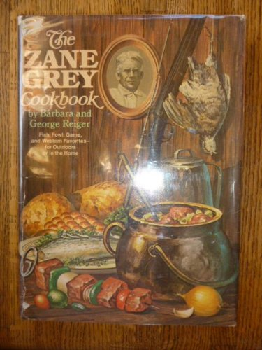 THE ZANE GREY COOKBOOK : Fish, Fowl, Game and Western Favorites - for Outdoors or in the Home