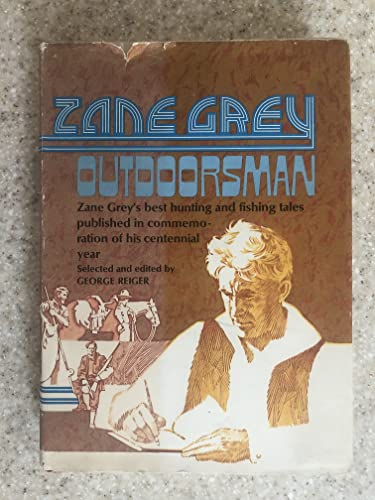 9780139838415: Zane Grey : Outdoorsman Zane Grey's Best Hunting and Fishing Tales Published in Commemoration of his Centennial Year