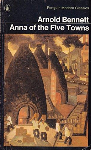 ANNA OF THE FIVE TOWNS.: Bennett, Arnold.