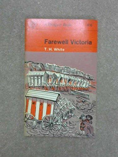 Farewell Victoria: White, T. H.