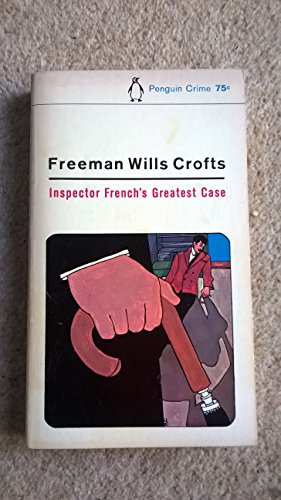 Inspector French's Greatest Case: Crofts, Freeman Wills