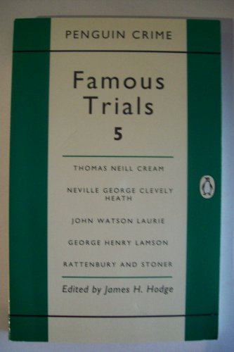 9780140010947: Famous Trials 5: Thomas Neill Cream, Neville Heath, John Watson Laurie, Dr.George Lamson, Rattenbury and Stoner v. 5