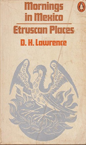 Mornings in Mexico / Etruscan Places: Lawrence, D.H.