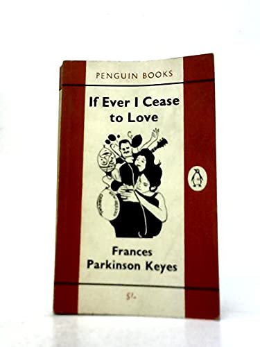 If Ever I Cease to Love (9780140017663) by Frances Parkinson Keyes