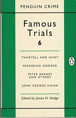 9780140017755: Famous Trials: Thurtell and Hunt, Frederick Nodder, Peter Barnes and Others, John George Haigh v. 6 (Penguin crime)