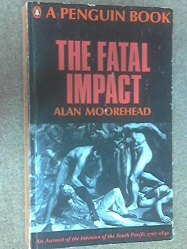9780140027341: THE FATAL IMPACT: AN ACCOUNT OF THE INVASION OF THE SOUTH PACIFIC 1767-1840