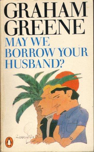 May We Borrow Your Husband? : And: Greene, Graham