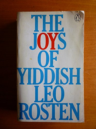 9780140030686: The Joys Of Yiddish. A Relaxed Lexicon Of Yiddish, Hebrew And Yinglish Words Often Encountered In English, Plus Dozens That Ought To Be, With Serendipitous Excursions Into Jewish Humour, Habits, Holidays, History, Religion, Ceremonies, Folklore, And Cuisine; The Whole Generously Garnished With Stories, Anecdotes, Epigrams, Talmudic Quotations, Folk Sayings And Jokes - From The Days Of The Bible To Those Of The Beatnik