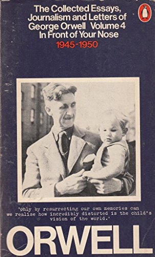9780140031546: The Collected Essays, Journalism and Letters of George Orwell : Volume 4 : In Front of Your Nose 1945-1950