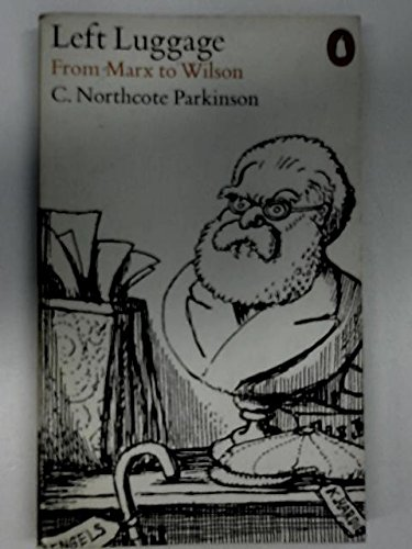 Left Luggage: from Marx to Wilson: Parkinson, C.Northcote