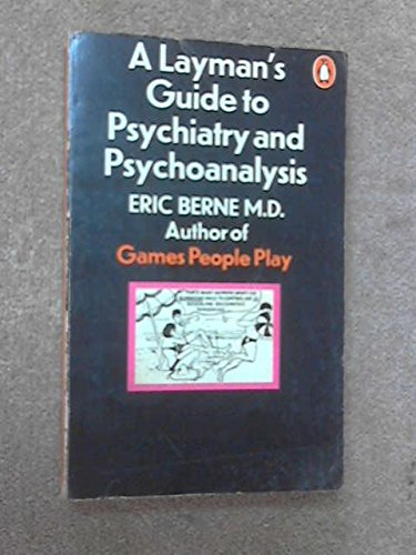 A Layman's Guide to Psychiatry and Psychoanalysis: ERIC BERNE