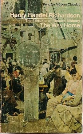 THE WAY HOME - the Fortunes of: Henry Handel Richardson