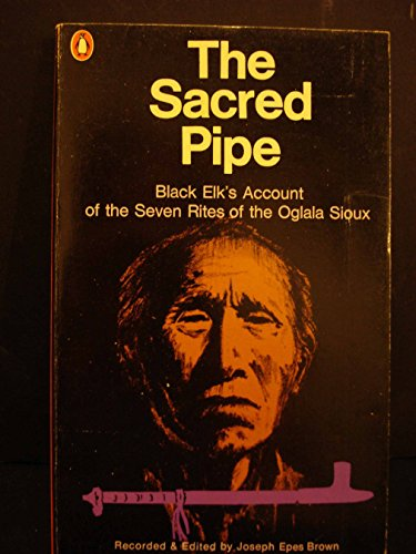 9780140033465: The Sacred Pipe: Black Elk's Account of the Seven Rites of the Oglala Sioux
