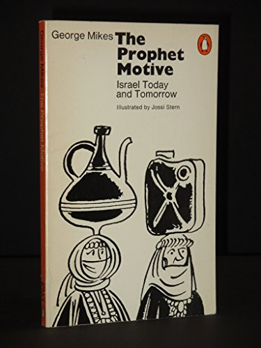 The Prophet Motive: Israel Today And Tomorrow: George Mikes