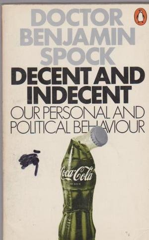 Decent and Indecent: Our Personal and Political Behaviour (0140033793) by Dr. Benjamin Spock