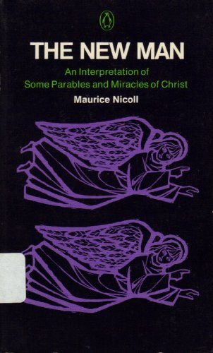 The New Man: An Interpretation of Some Parables and Miracles of Christ: Nicoll, Maurice