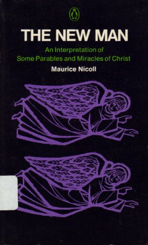 9780140034127: The New Man: An Interpretation of Some Parables and Miracles of Christ