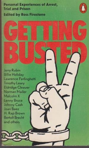 Getting Busted : Personal Experiences of Arrest, Trial and Prison: Firestone, Ross : Editor