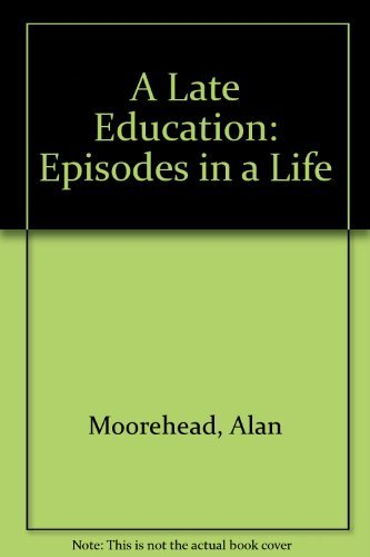 A Late Education: Episodes in a Life (9780140035827) by Alan Moorehead
