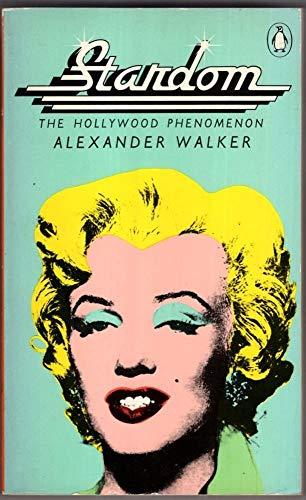 Stardom: the Hollywood phenomenon: Alexander Walker