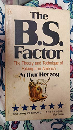 The B.S. Factor. The Theory and Technique of Faking it in America