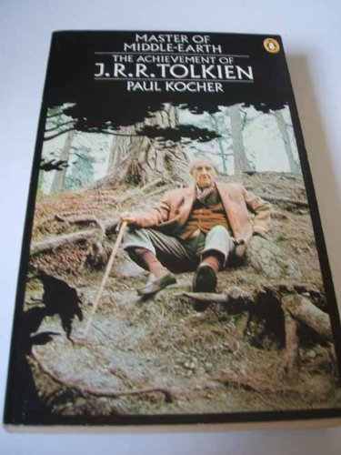 Master of Middle-Earth: the achievement of J.R.R.: KOCHER, Paul