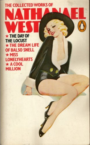 9780140039078: The Collected Works of Nathanael West: The Day of the Locust, the Dream Life of Balso Snell, Miss Lonelyhearts, a Cool Million