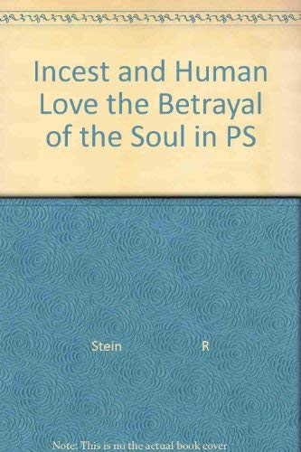 Incest and Human Love: The Betrayal of: Stein, Robert