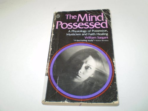 9780140040340: The Mind Possessed: A Physiology of Possession, Mysticism, and Faith Healing