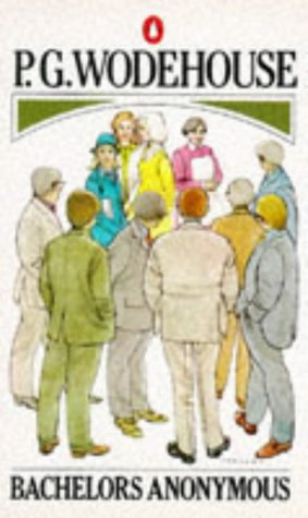 Bachelors Anonymous: Wodehouse, P. G.