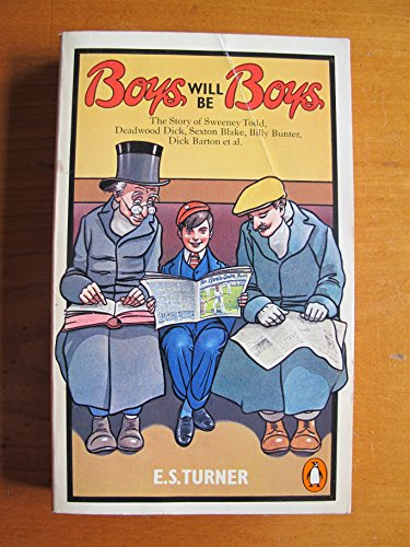 9780140041163: Boys Will be Boys: The Story of Sweeney Todd, Deadwood Dick, Sexton Blake, Billy Bunter, Dick Barton, etc.