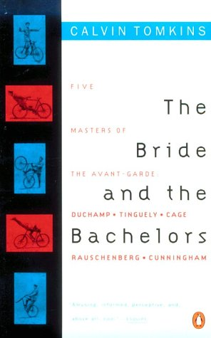 The Bride and the Bachelors : Five Masters of the Avant-Garde: Duchamp, Tinguely, Cage, Rauschenb...