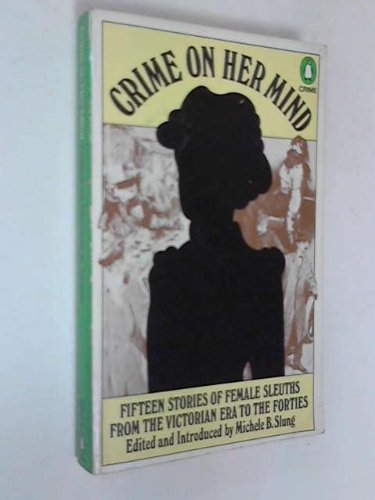 9780140043310: Crime On Her Mind - Fifteen Stories of Female Sleuths from the Victorian Era To The Forties