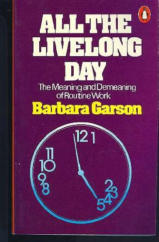 9780140043815: All the Livelong Day: The Meaning and Demeaning of Routine Work