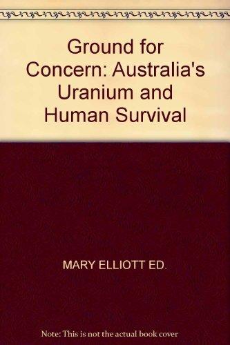 Ground for Concern: Australia's Uranium and Human Survival: Mary Elliot