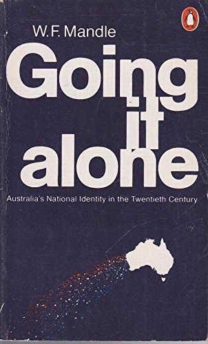 9780140044645: Going IT Alone: Australia's National Identity in the Twentieth Century