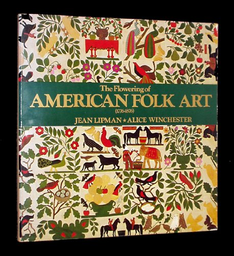 The Flowering of American Folk Art (9780140045000) by Jean Lipman; Alice Winchester
