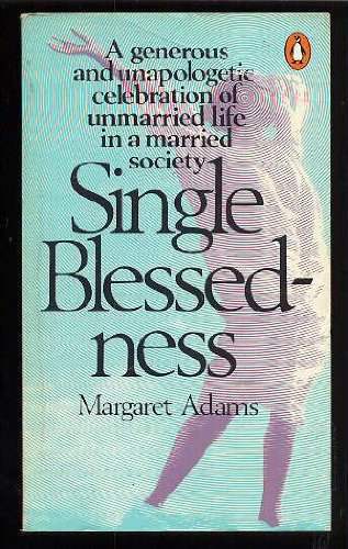 Single Blessedness: Observations on the Single Status: Adams, Margaret,