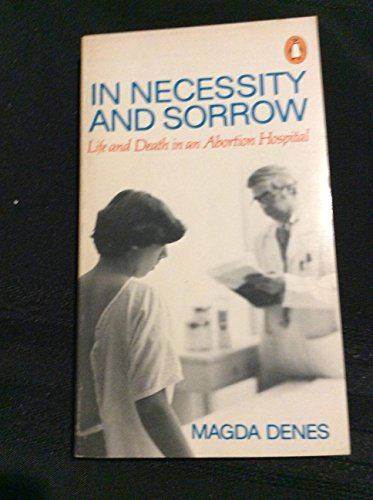 9780140046793: In necessity and sorrow: Life and death in an abortion hospital