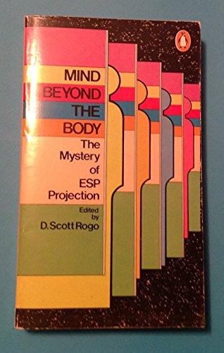Mind Beyond the Body: The Mystery of: Scott D. Rogo,